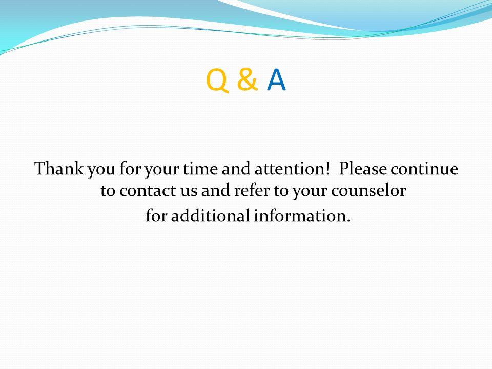 Q & A Thank you for your time and attention.