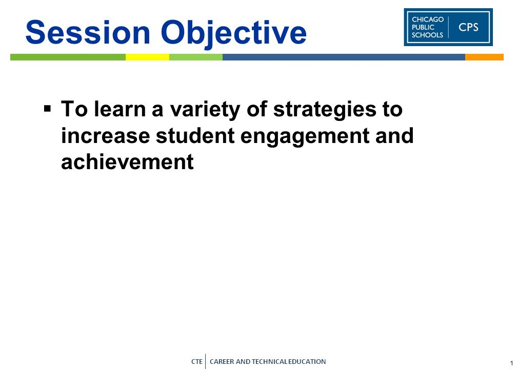 Session Objective To learn a variety of strategies to increase student engagement and achievement 1