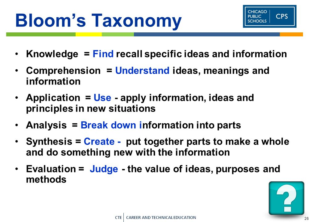 Bloom's Taxonomy Knowledge = Find recall specific ideas and information. Comprehension = Understand ideas, meanings and information.