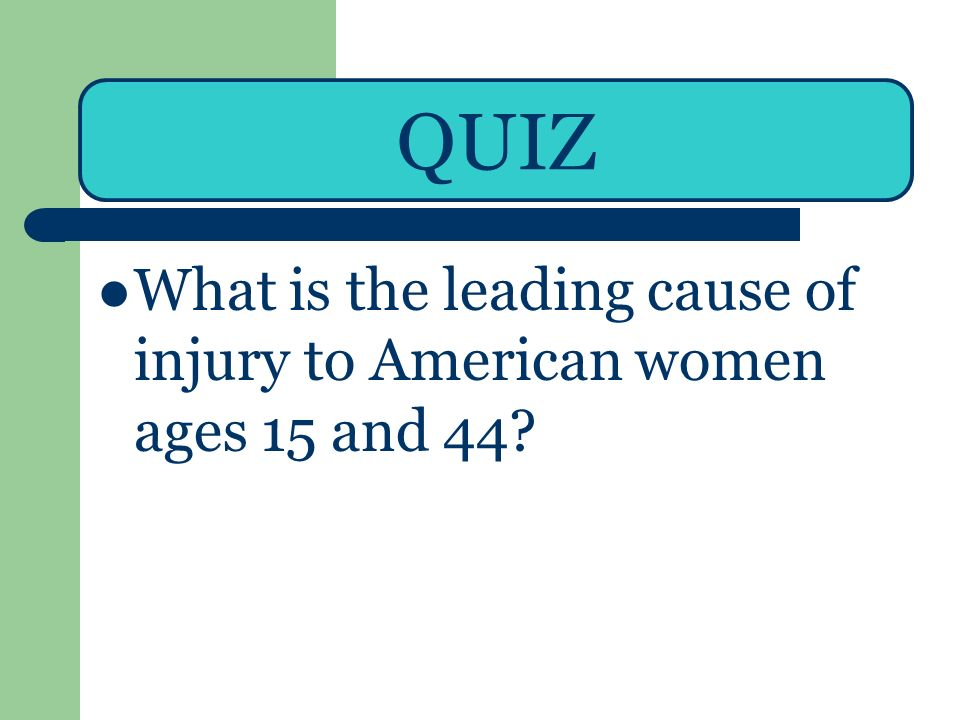 QUIZ What is the leading cause of injury to American women ages 15 and 44