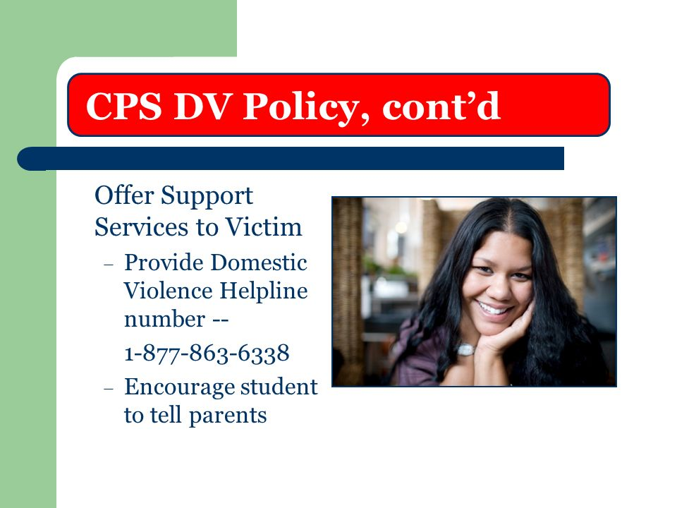 Policy, cont'd CPS DV Policy, cont'd Offer Support Services to Victim