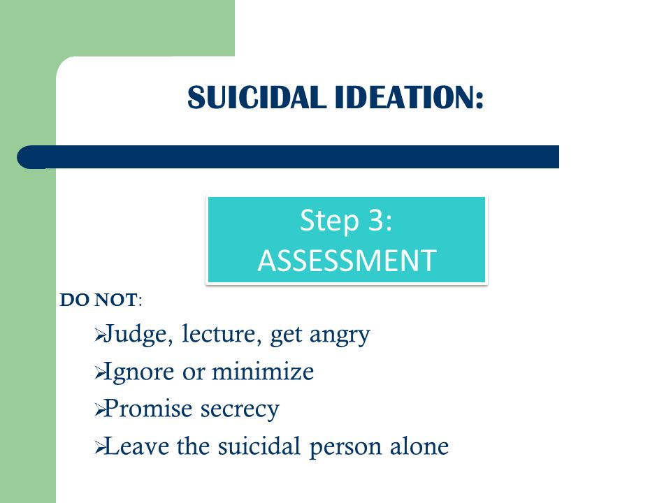 Suicidal Ideation: Step 3: ASSESSMENT Judge, lecture, get angry