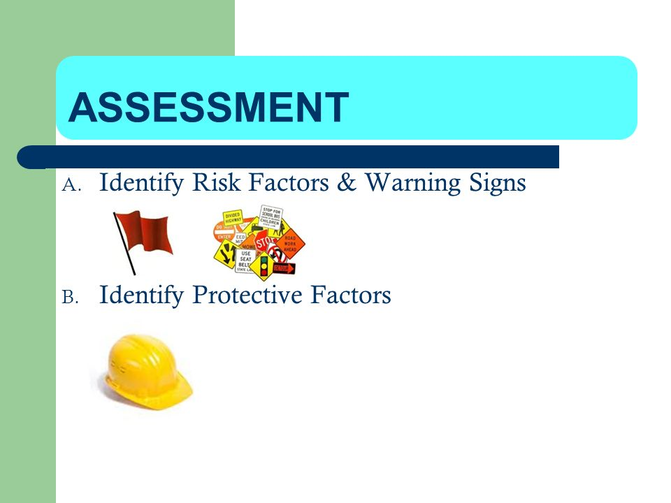 ASSESSMENT Identify Risk Factors & Warning Signs