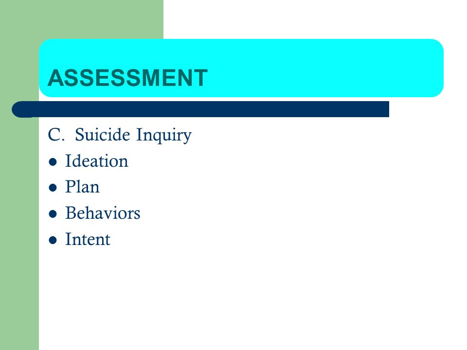 ASSESSMENT C. Suicide Inquiry Ideation Plan Behaviors Intent