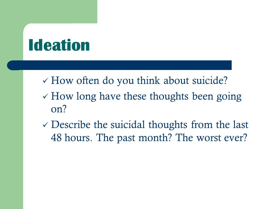 Ideation How often do you think about suicide