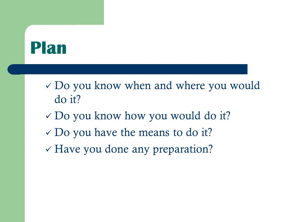 Plan Do you know when and where you would do it