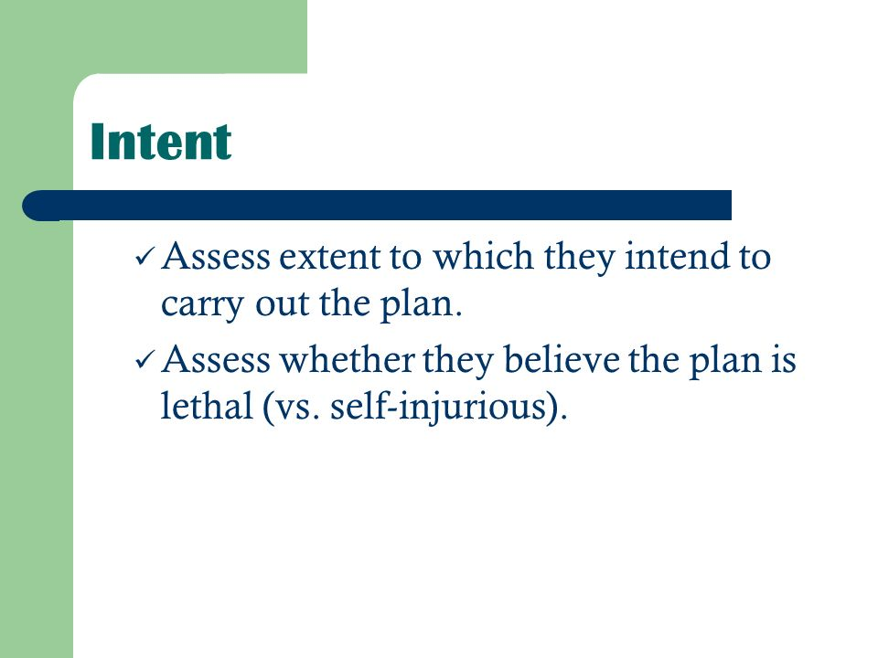 Intent Assess extent to which they intend to carry out the plan.