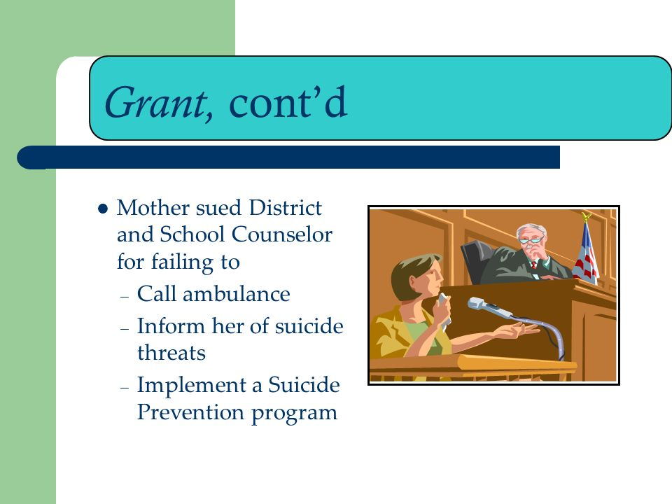 Grant, cont'd Mother sued District and School Counselor for failing to