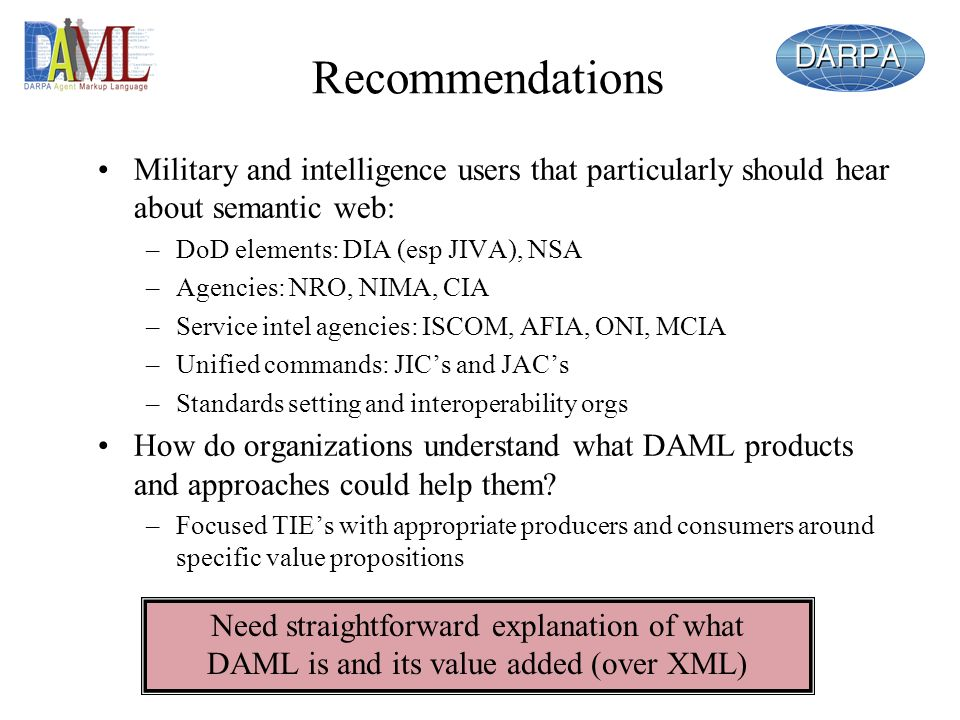 Recommendations Military and intelligence users that particularly should hear about semantic web: DoD elements: DIA (esp JIVA), NSA.