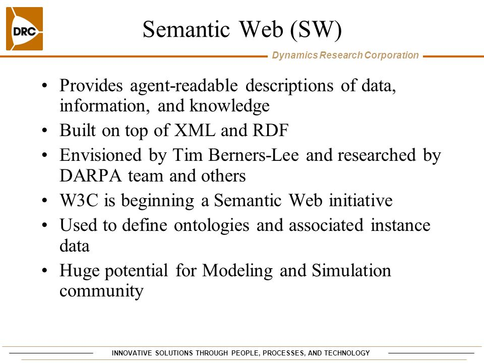 Semantic Web (SW) Provides agent-readable descriptions of data, information, and knowledge. Built on top of XML and RDF.