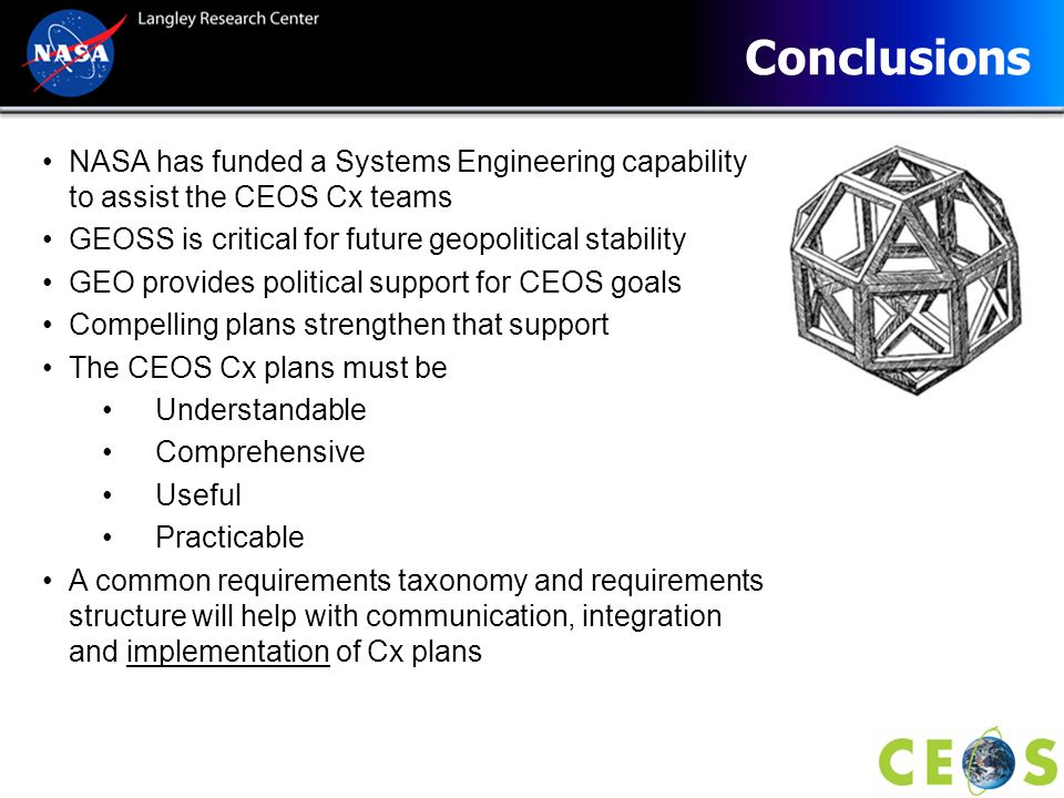Conclusions NASA has funded a Systems Engineering capability to assist the CEOS Cx teams. GEOSS is critical for future geopolitical stability.