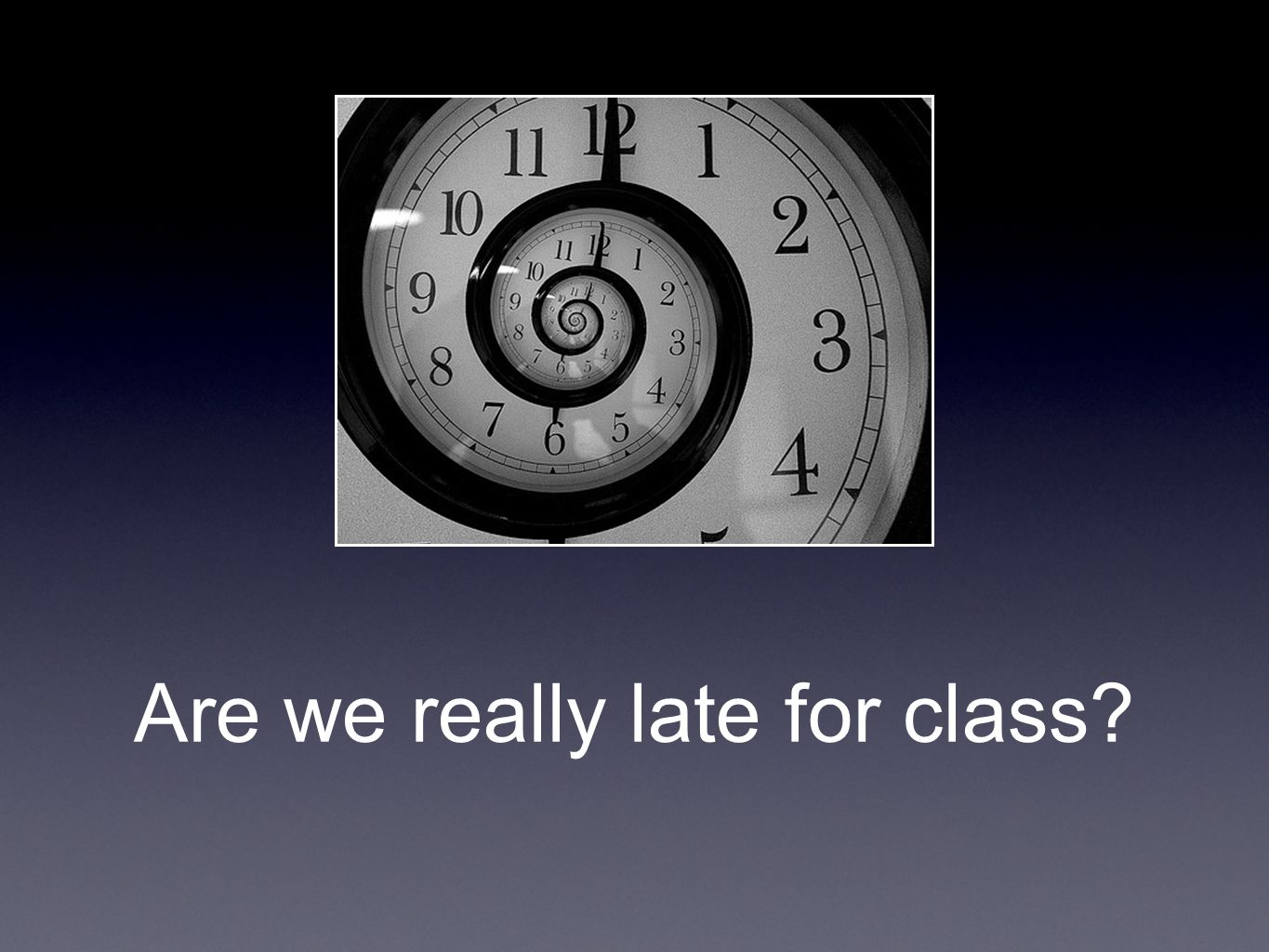 Are we really late for class