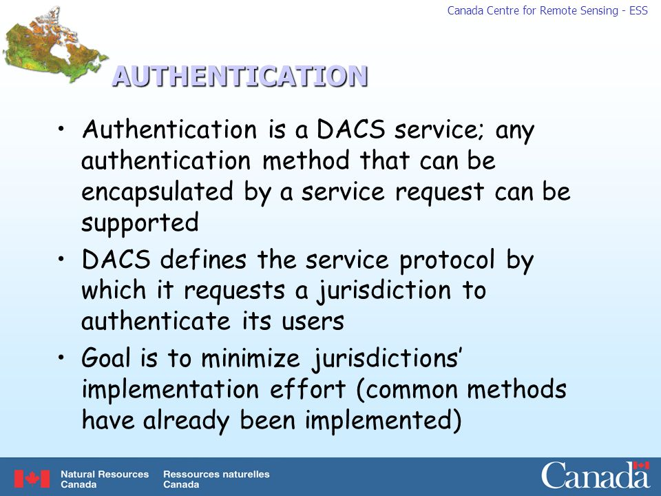 AUTHENTICATION Authentication is a DACS service; any authentication method that can be encapsulated by a service request can be supported.