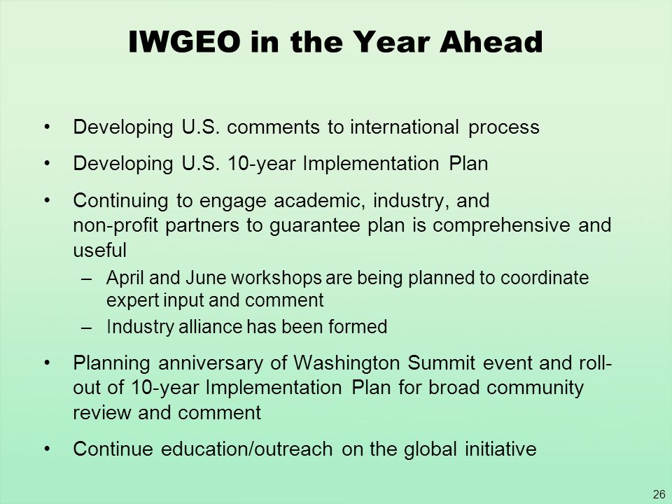 IWGEO in the Year Ahead Developing U.S. comments to international process. Developing U.S. 10-year Implementation Plan.