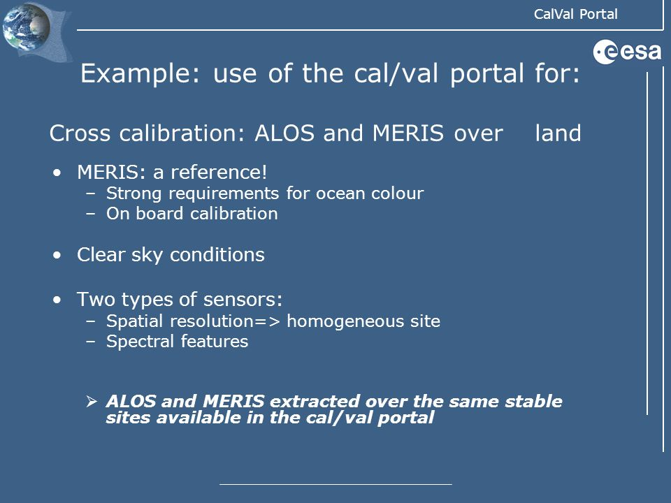 Example: use of the cal/val portal for: Cross calibration: ALOS and MERIS over land
