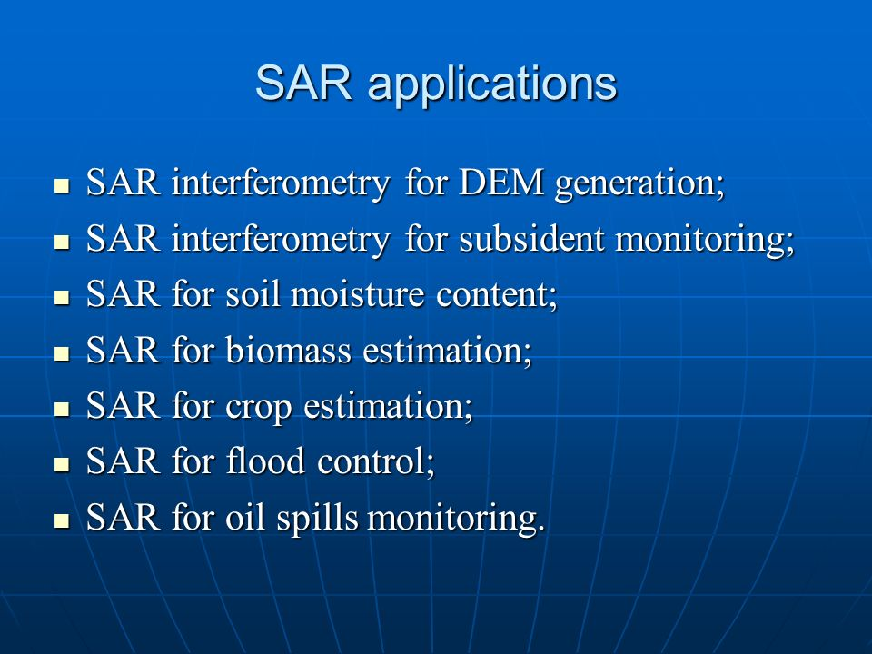 SAR applications SAR interferometry for DEM generation;