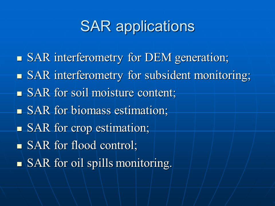SAR applications SAR interferometry for DEM generation;