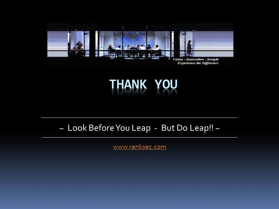~ Look Before You Leap - But Do Leap!! ~ www.ranksec.com