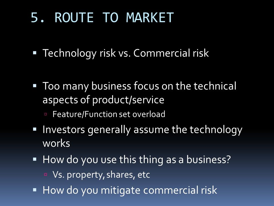5. ROUTE TO MARKET Technology risk vs. Commercial risk