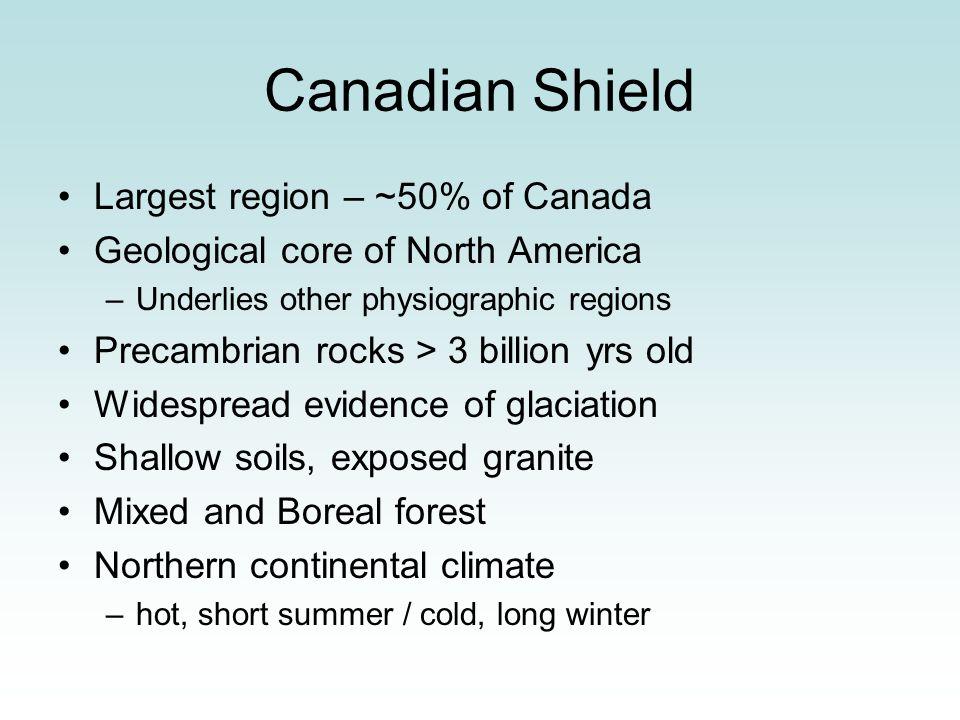 Canadian Shield Largest region – ~50% of Canada