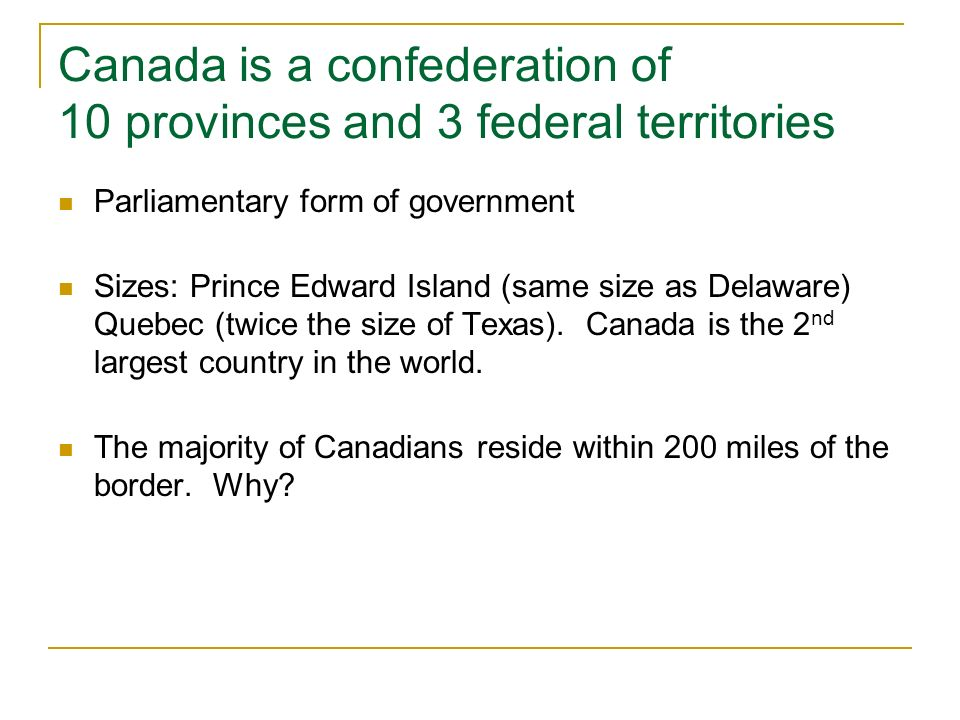 Canada is a confederation of 10 provinces and 3 federal territories