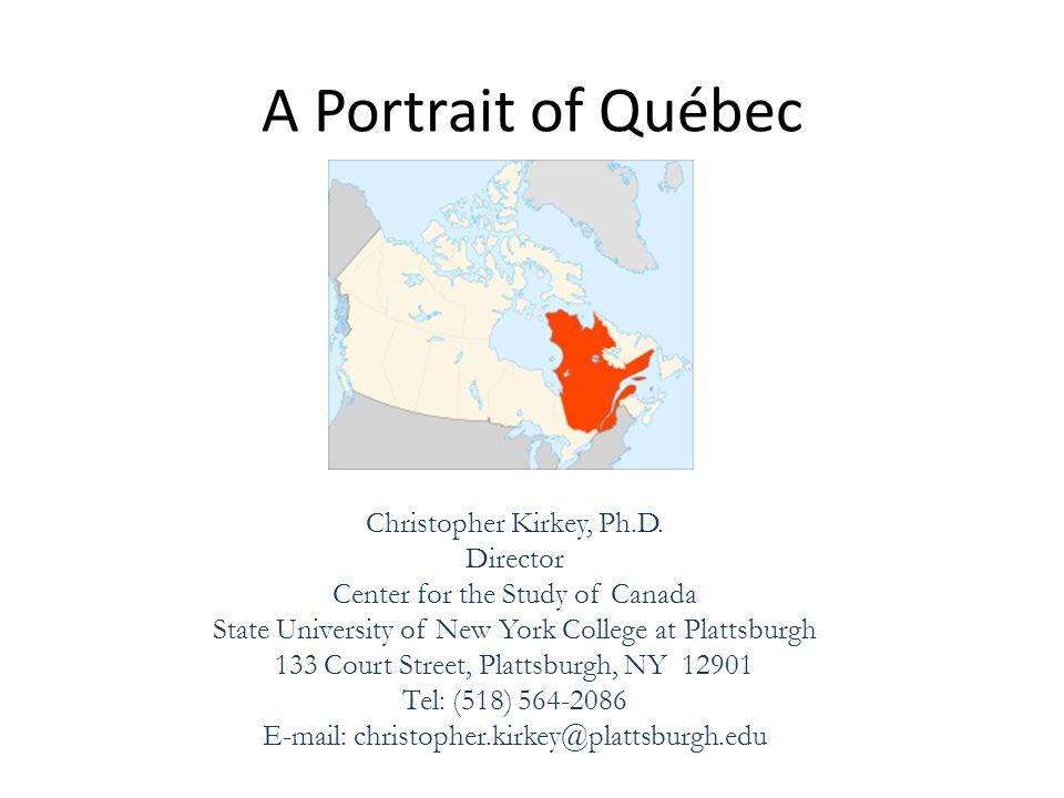 A Portrait of Québec Christopher Kirkey, Ph.D. Director