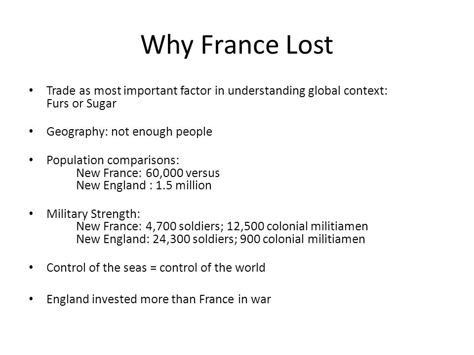 Why France LostTrade as most important factor in understanding global context: Furs or Sugar. Geography: not enough people.
