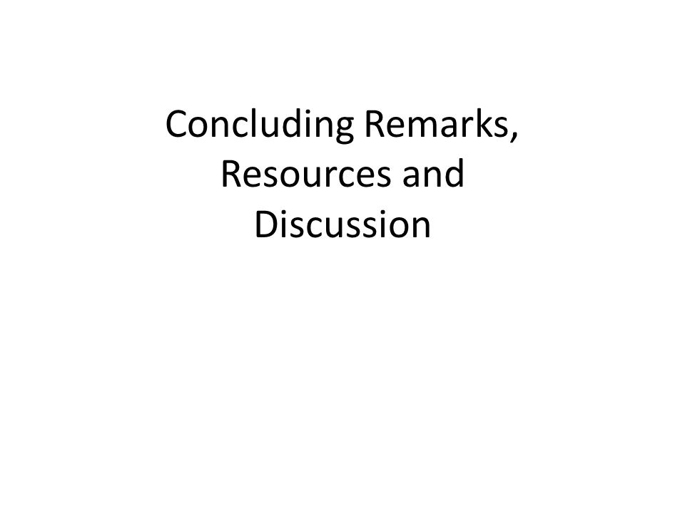 Concluding Remarks, Resources and Discussion