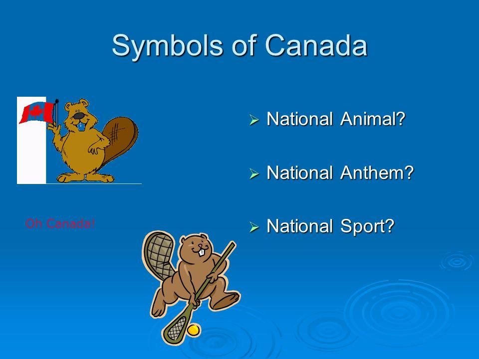 Symbols of Canada National Animal National Anthem National Sport