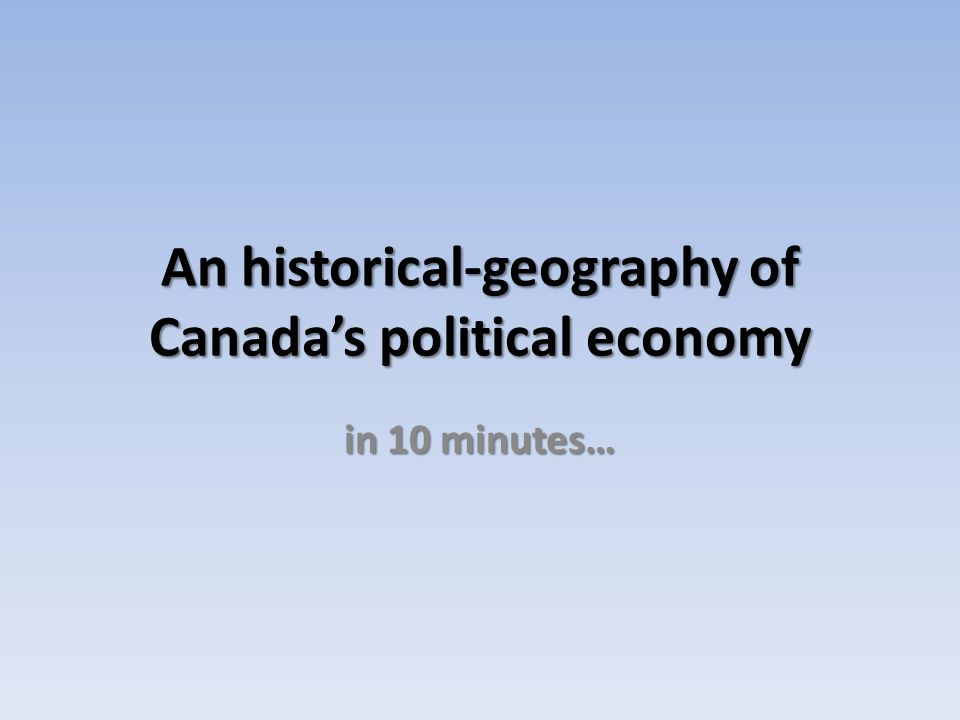 An historical-geography of Canada's political economy