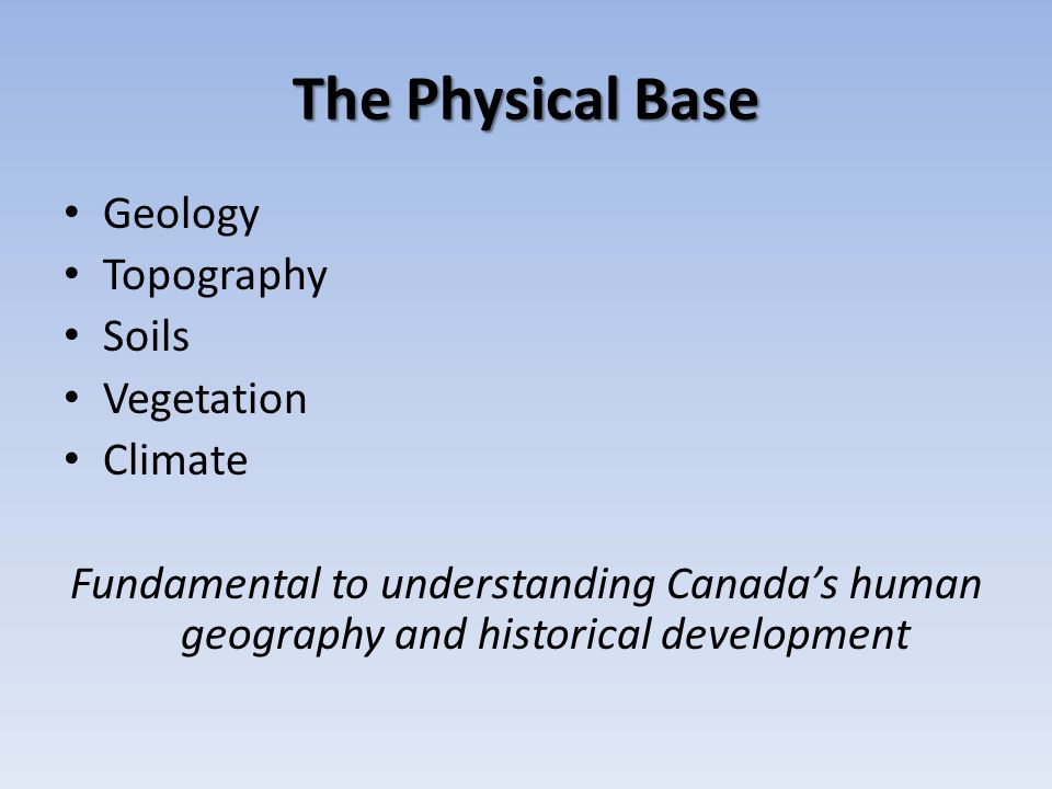 The Physical Base Geology Topography Soils Vegetation Climate