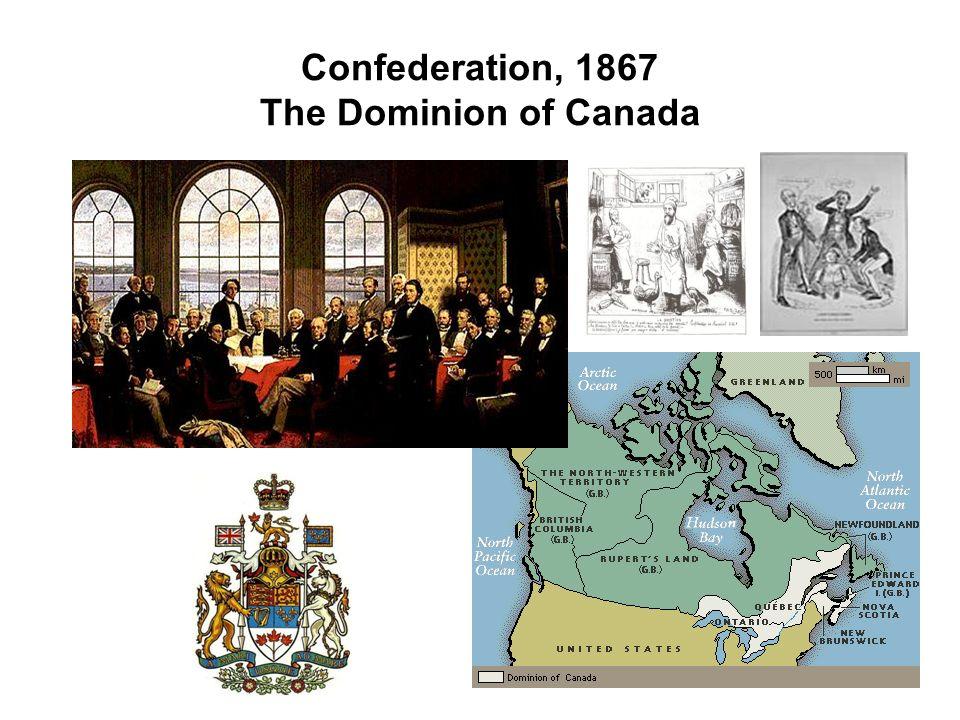 Confederation, 1867 The Dominion of Canada