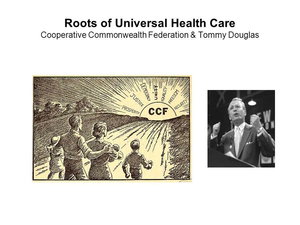 Roots of Universal Health Care Cooperative Commonwealth Federation & Tommy Douglas