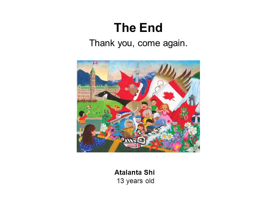 The End Thank you, come again. Atalanta Shi 13 years old