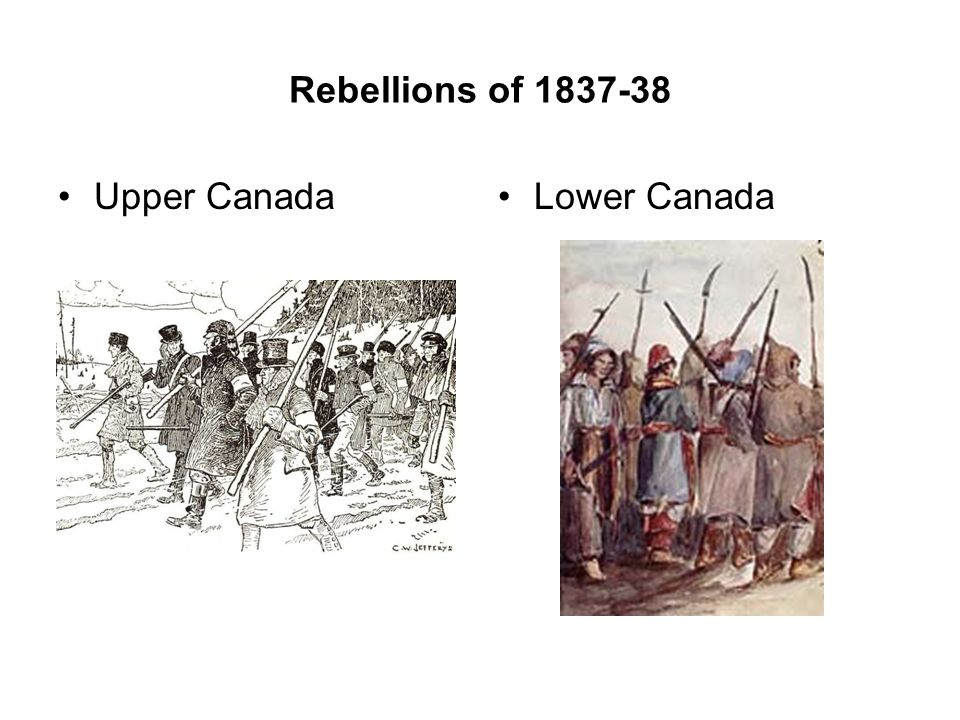 Rebellions of 1837-38 Upper Canada Lower Canada