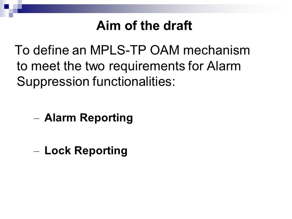 Aim of the draft To define an MPLS-TP OAM mechanism to meet the two requirements for Alarm Suppression functionalities: