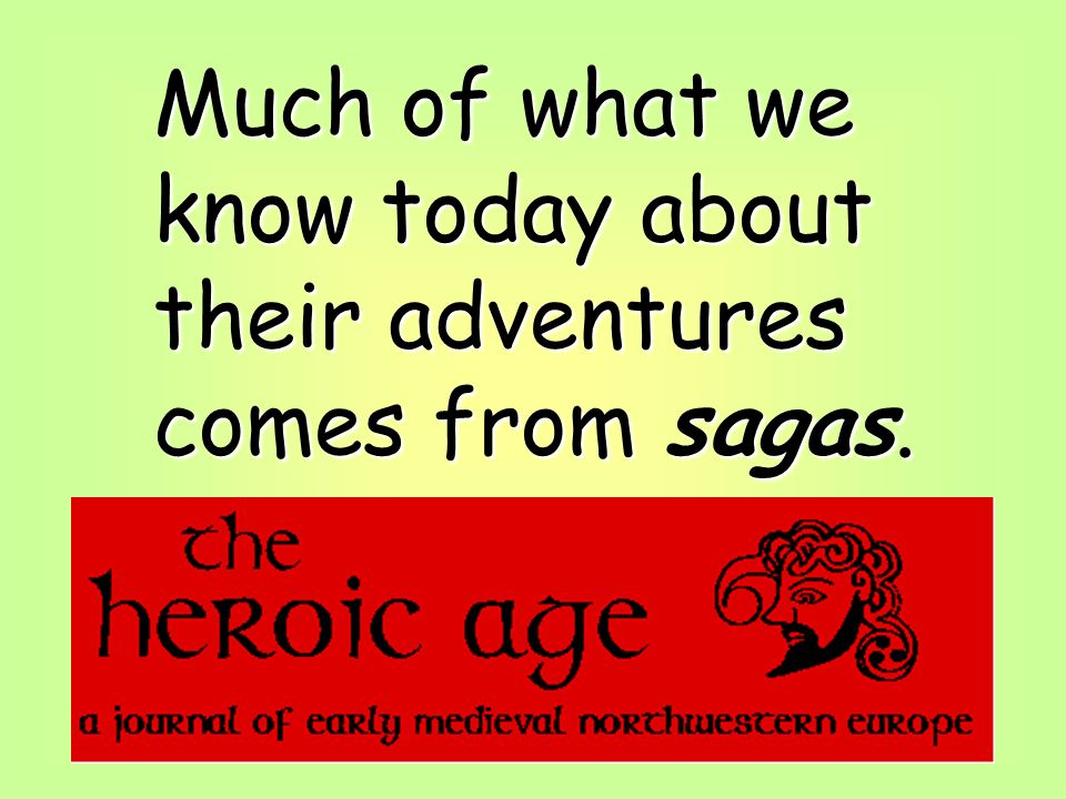 Much of what we know today about their adventures comes from sagas.