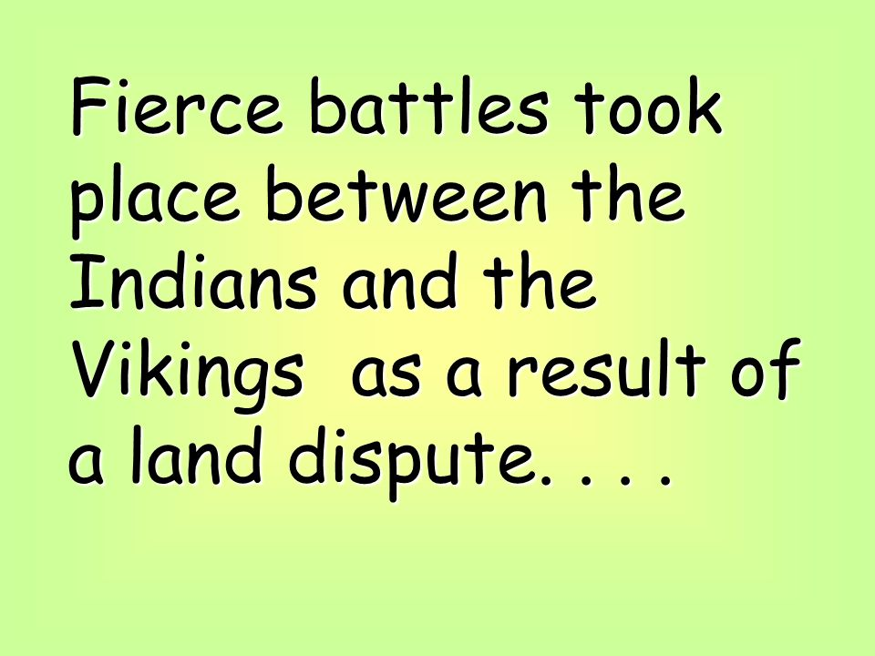 Fierce battles took place between the Indians and the Vikings as a result of a land dispute. . . .