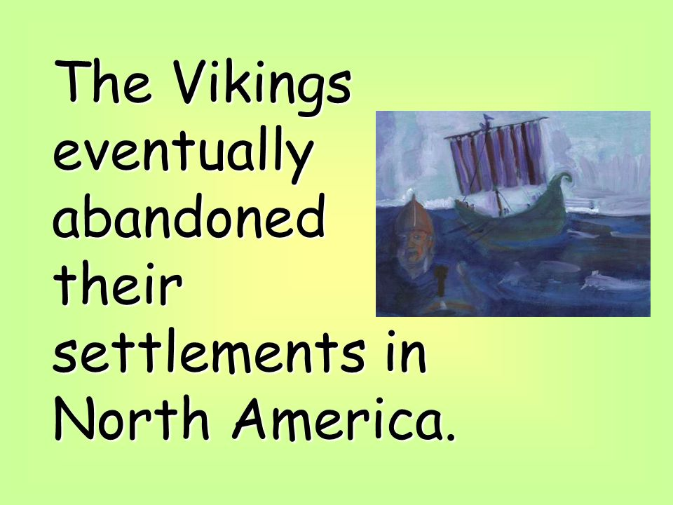 The Vikings eventually abandoned their settlements in North America.