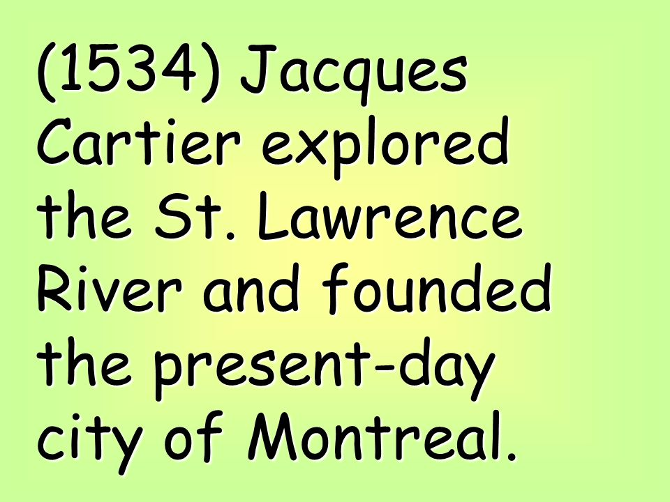 (1534) Jacques Cartier explored the St