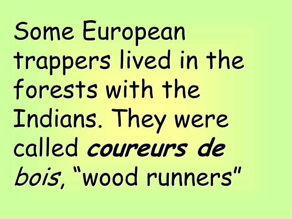 Some European trappers lived in the forests with the Indians