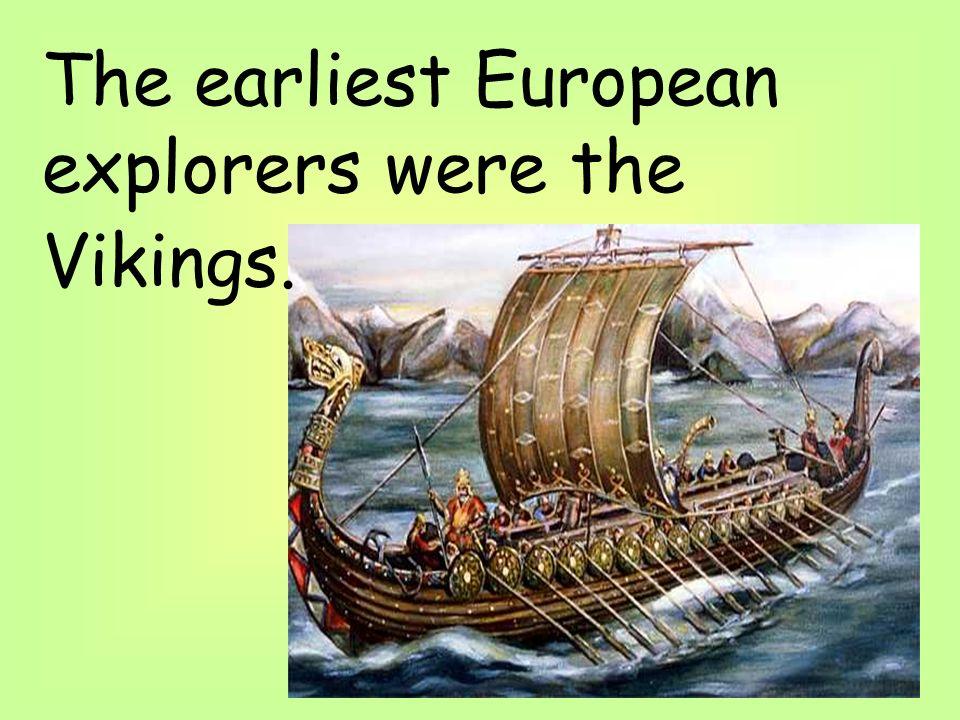The earliest European explorers were the Vikings.