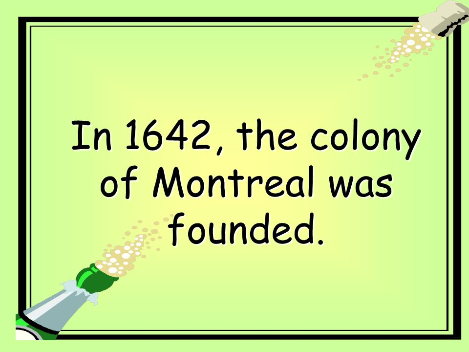 In 1642, the colony of Montreal was founded.