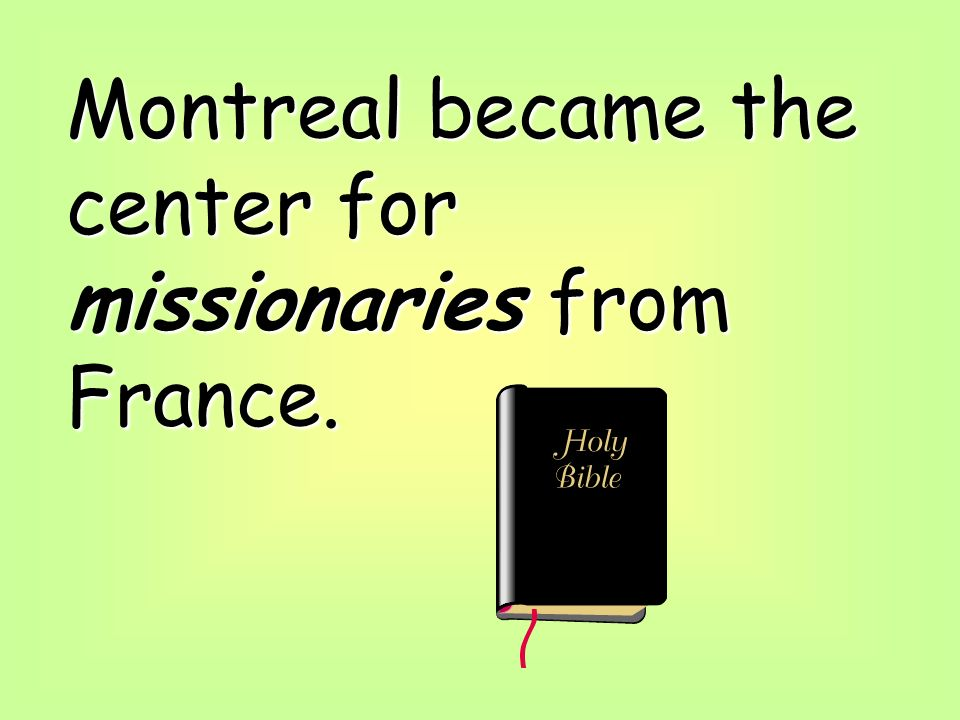 Montreal became the center for missionaries from France.
