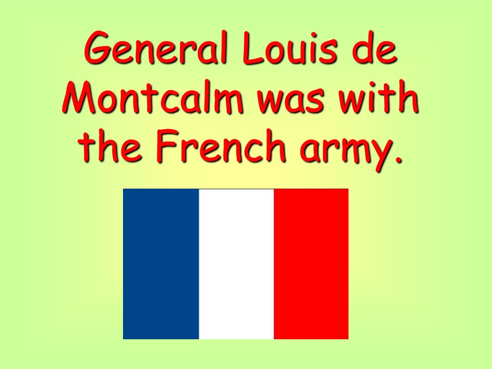 General Louis de Montcalm was with the French army.