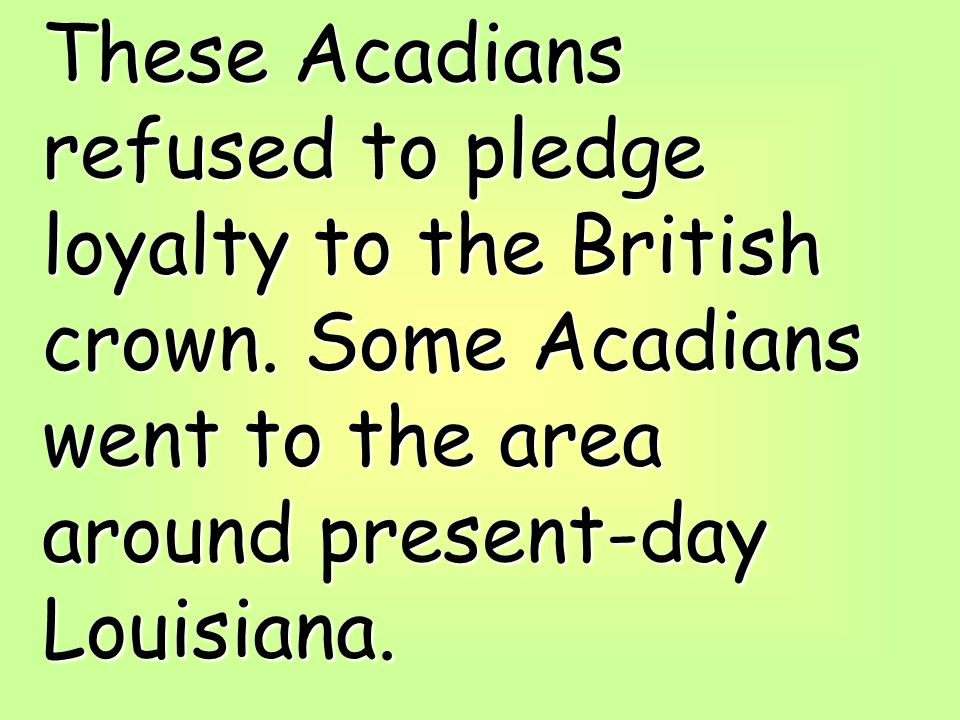 These Acadians refused to pledge loyalty to the British crown