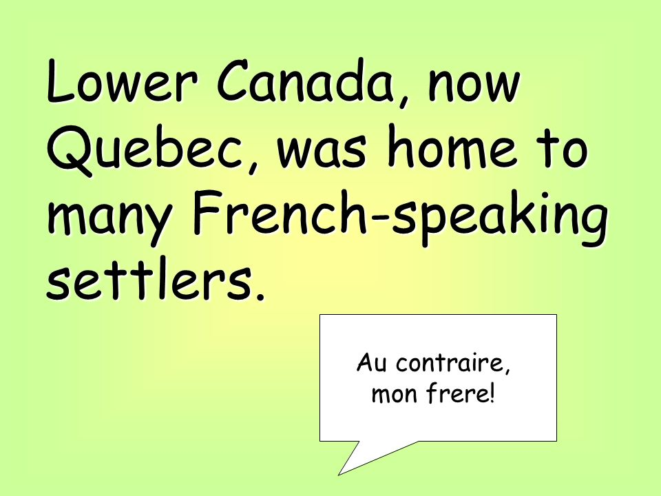 Lower Canada, now Quebec, was home to many French-speaking settlers.