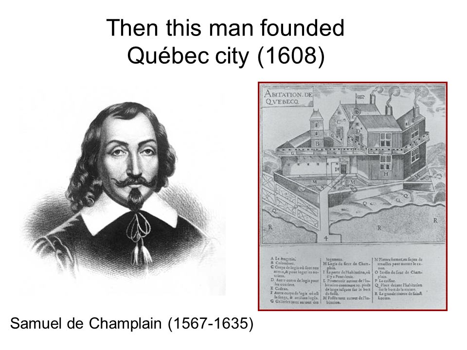 Then this man founded Québec city (1608)