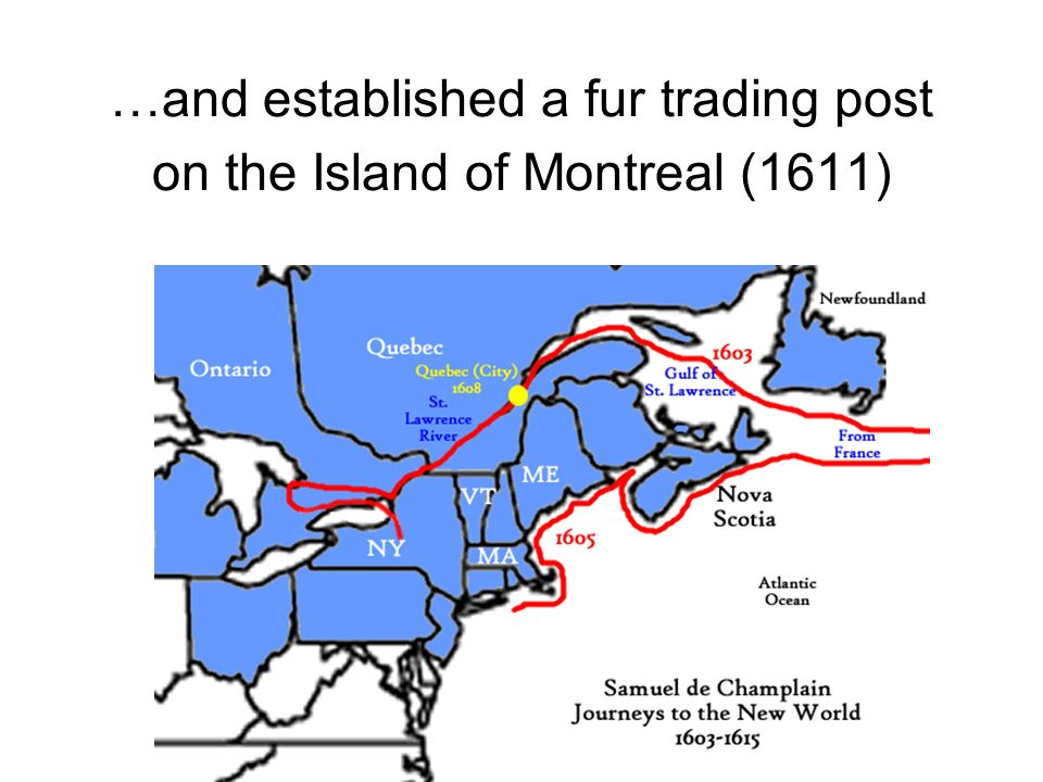 …and established a fur trading post on the Island of Montreal (1611)