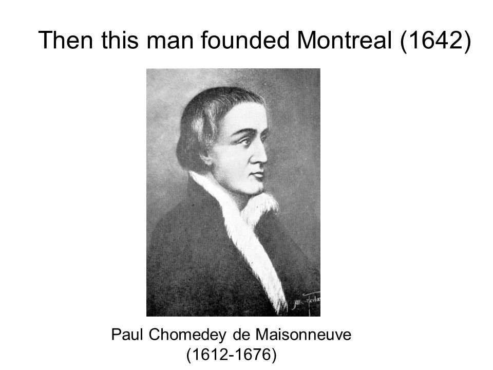 Then this man founded Montreal (1642)